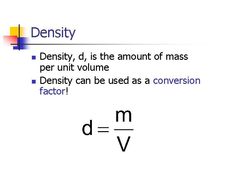 Density n n Density, d, is the amount of mass per unit volume Density