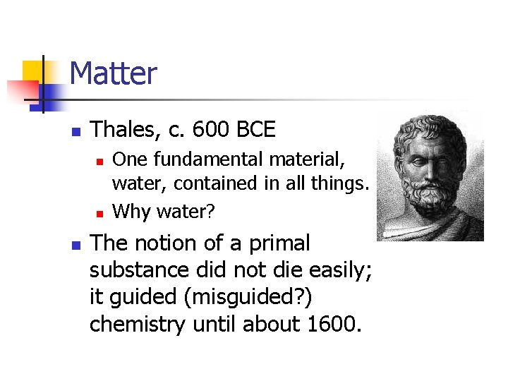 Matter n Thales, c. 600 BCE n n n One fundamental material, water, contained