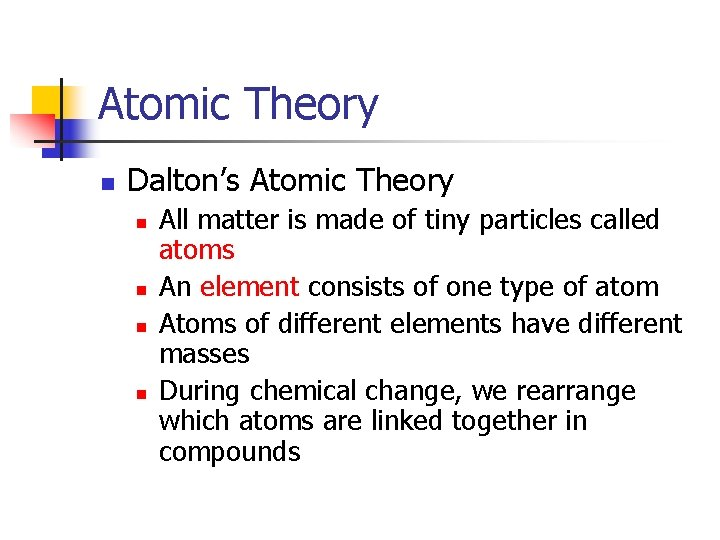 Atomic Theory n Dalton's Atomic Theory n n All matter is made of tiny