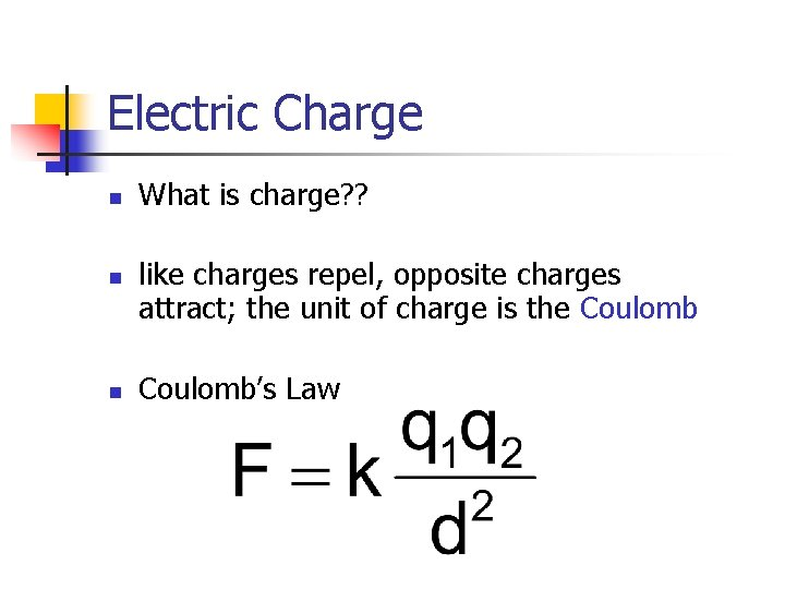 Electric Charge n n n What is charge? ? like charges repel, opposite charges