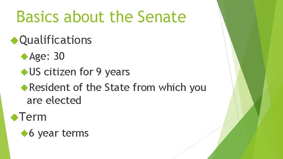 Basics about the Senate Qualifications Age: 30 US citizen for 9 years Resident of