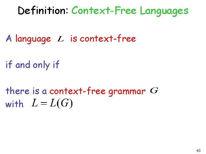 Definition: Context-Free Languages A language is context-free if and only if there is a