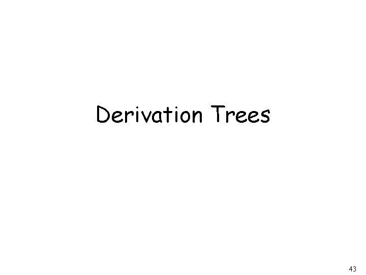 Derivation Trees 43