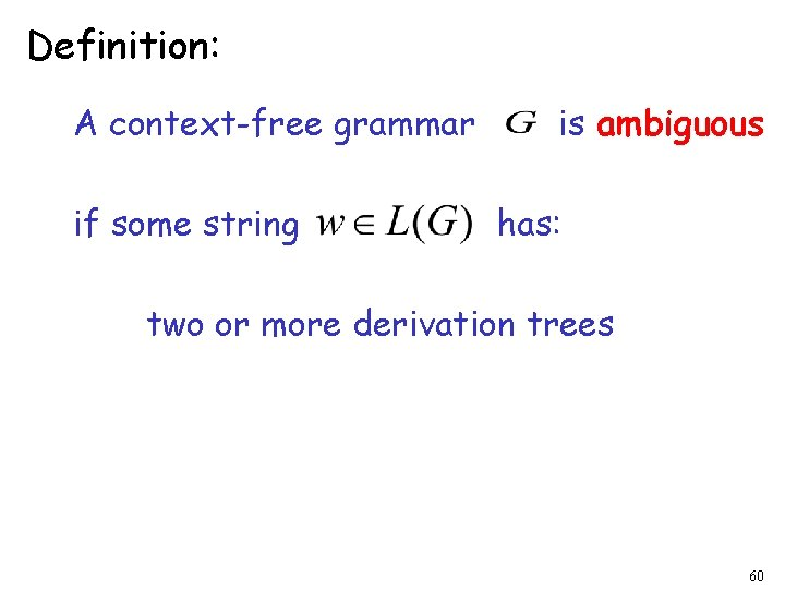 Definition: A context-free grammar if some string is ambiguous has: two or more derivation