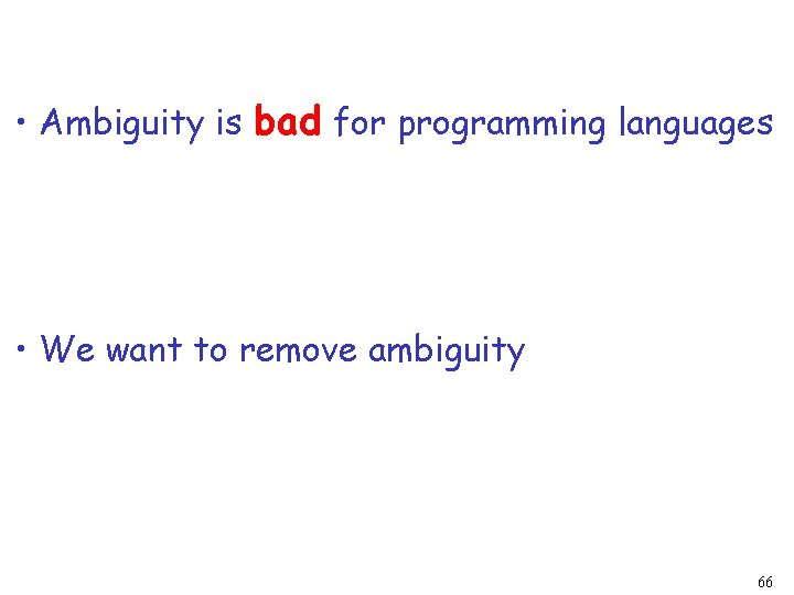 • Ambiguity is bad for programming languages • We want to remove ambiguity