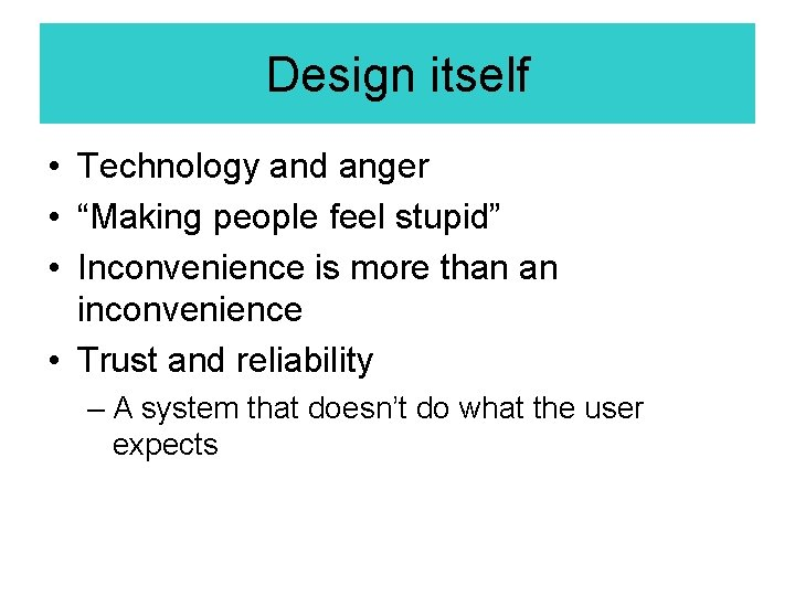 """Design itself • Technology and anger • """"Making people feel stupid"""" • Inconvenience is"""