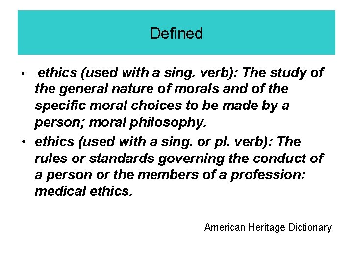 Defined ethics (used with a sing. verb): The study of the general nature of