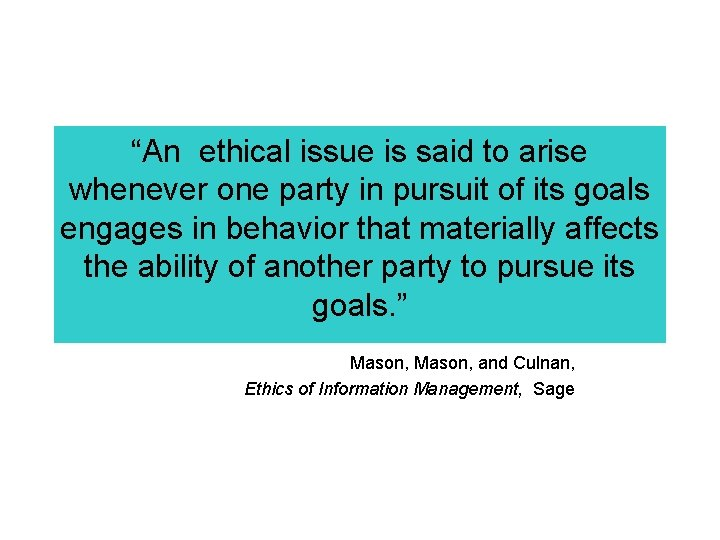 """""""An ethical issue is said to arise whenever one party in pursuit of its"""