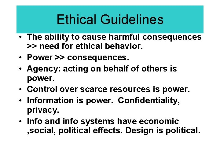 Ethical Guidelines • The ability to cause harmful consequences >> need for ethical behavior.
