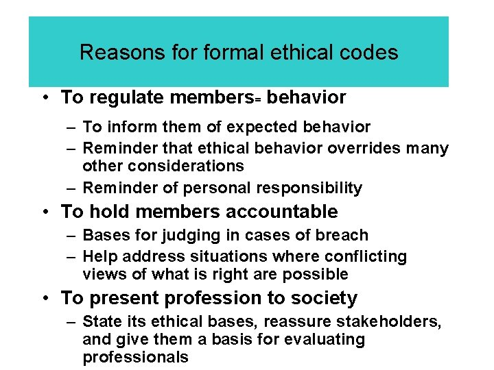 Reasons formal ethical codes • To regulate members= behavior – To inform them of