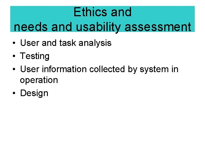 Ethics and needs and usability assessment • User and task analysis • Testing •