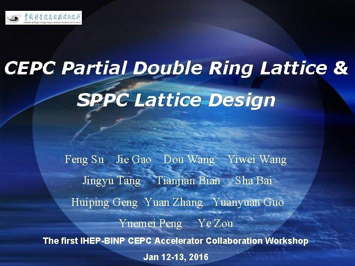 LOGO CEPC Partial Double Ring Lattice & SPPC Lattice Design Feng Su Jie Gao