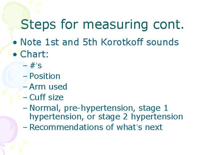 Steps for measuring cont. • Note 1 st and 5 th Korotkoff sounds •