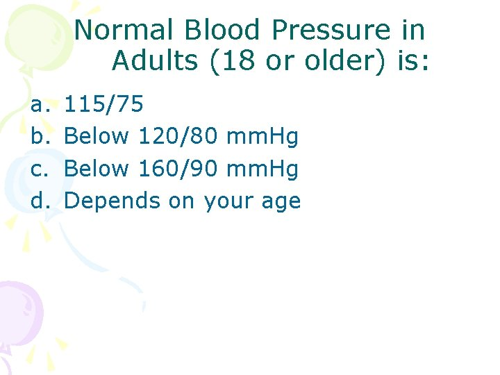 Normal Blood Pressure in Adults (18 or older) is: a. b. c. d. 115/75