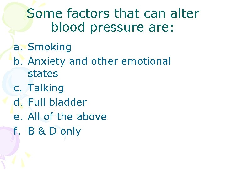 Some factors that can alter blood pressure are: a. Smoking b. Anxiety and other