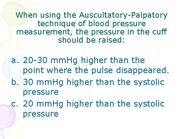 When using the Auscultatory-Palpatory technique of blood pressure measurement, the pressure in the cuff