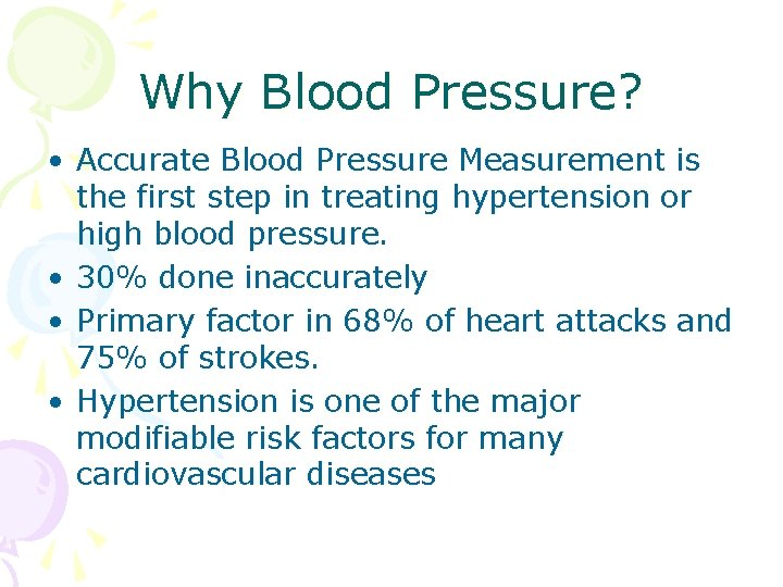 Why Blood Pressure? • Accurate Blood Pressure Measurement is the first step in treating