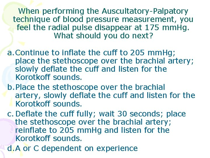 When performing the Auscultatory-Palpatory technique of blood pressure measurement, you feel the radial pulse