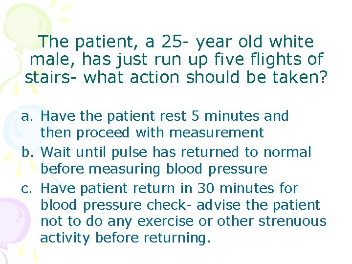The patient, a 25 - year old white male, has just run up five