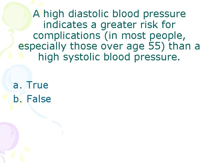 A high diastolic blood pressure indicates a greater risk for complications (in most people,
