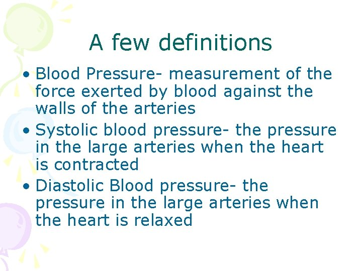 A few definitions • Blood Pressure- measurement of the force exerted by blood against
