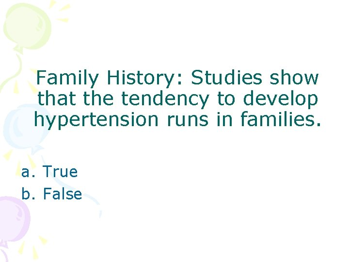 Family History: Studies show that the tendency to develop hypertension runs in families. a.