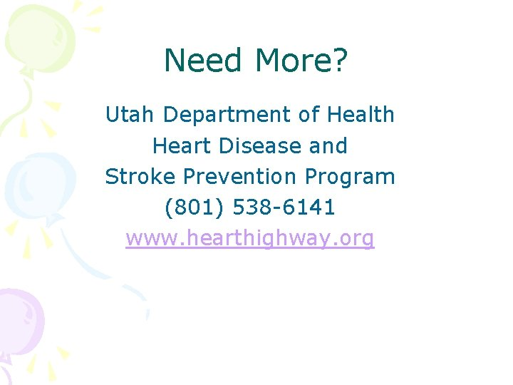 Need More? Utah Department of Health Heart Disease and Stroke Prevention Program (801) 538