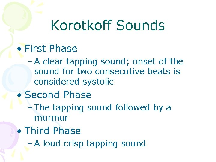 Korotkoff Sounds • First Phase – A clear tapping sound; onset of the sound
