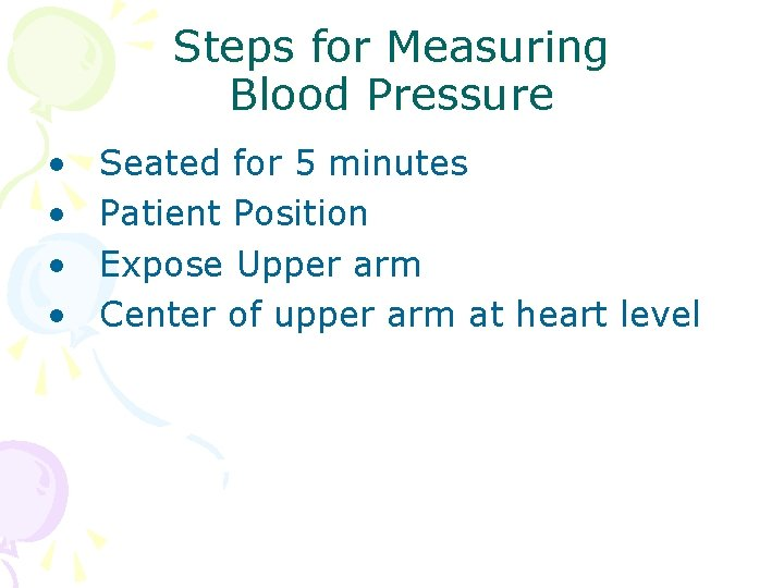 Steps for Measuring Blood Pressure • • Seated for 5 minutes Patient Position Expose