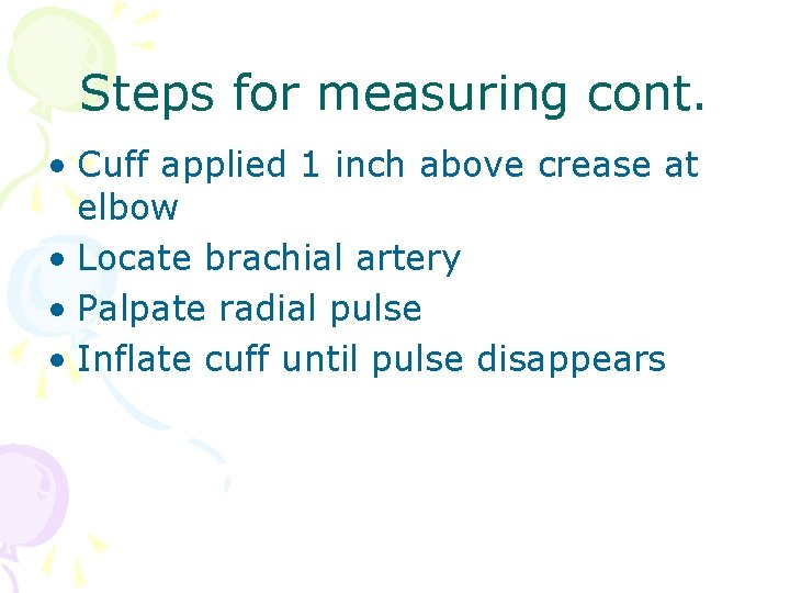 Steps for measuring cont. • Cuff applied 1 inch above crease at elbow •