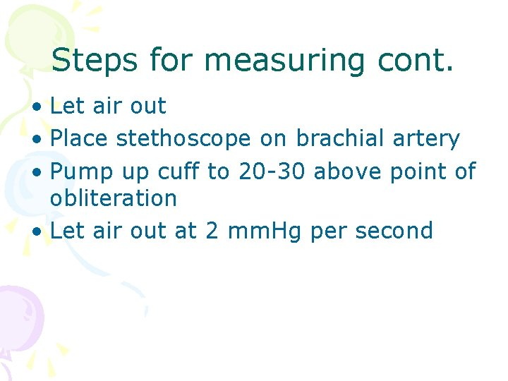Steps for measuring cont. • Let air out • Place stethoscope on brachial artery