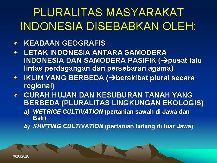 PLURALITAS MASYARAKAT INDONESIA DISEBABKAN OLEH: KEADAAN GEOGRAFIS LETAK INDONESIA ANTARA SAMODERA INDONESIA DAN SAMODERA