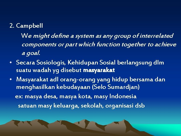 2. Campbell We might define a system as any group of interrelated components or