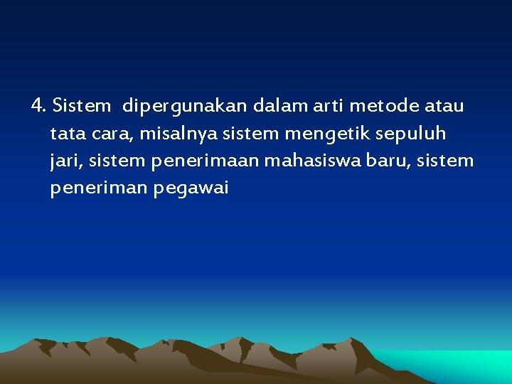4. Sistem dipergunakan dalam arti metode atau tata cara, misalnya sistem mengetik sepuluh jari,