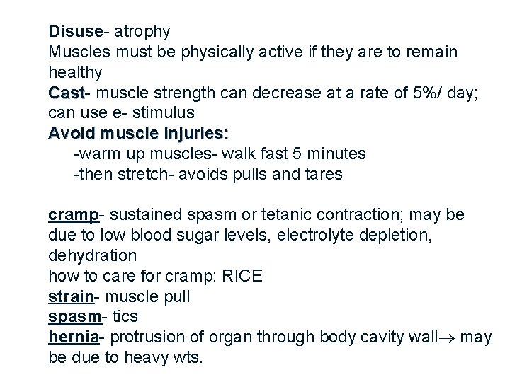Disuse- atrophy Muscles must be physically active if they are to remain healthy Cast
