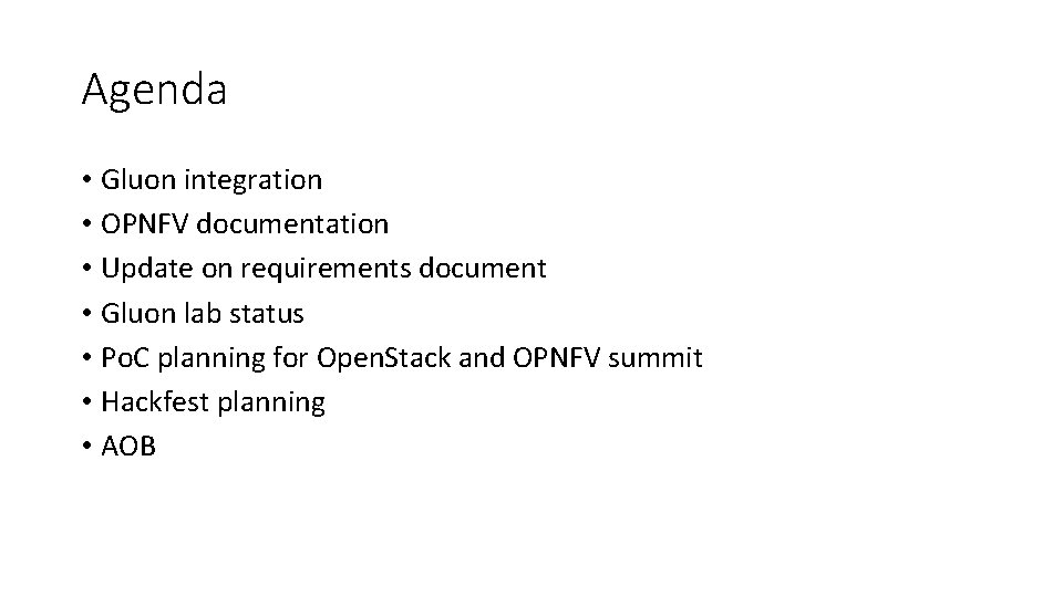 Agenda • Gluon integration • OPNFV documentation • Update on requirements document • Gluon