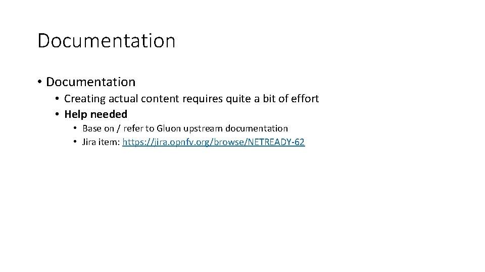 Documentation • Creating actual content requires quite a bit of effort • Help needed