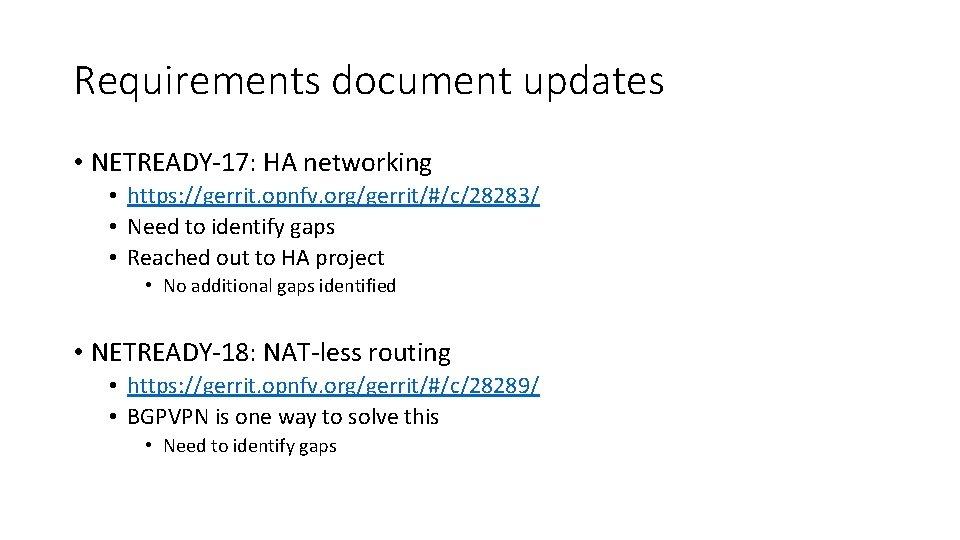 Requirements document updates • NETREADY-17: HA networking • https: //gerrit. opnfv. org/gerrit/#/c/28283/ • Need