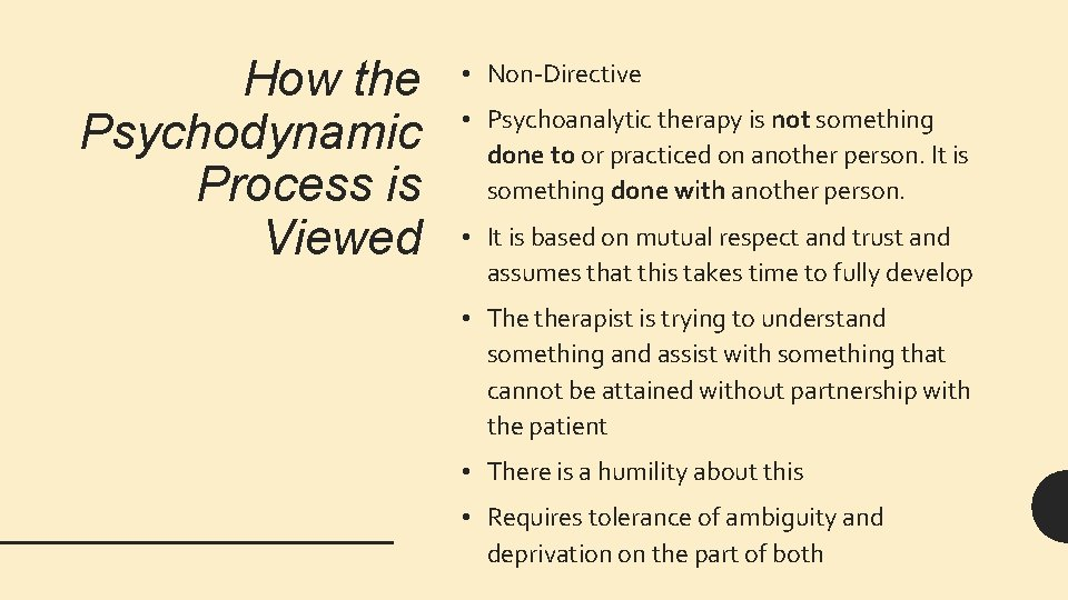 How the Psychodynamic Process is Viewed • Non-Directive • Psychoanalytic therapy is not something