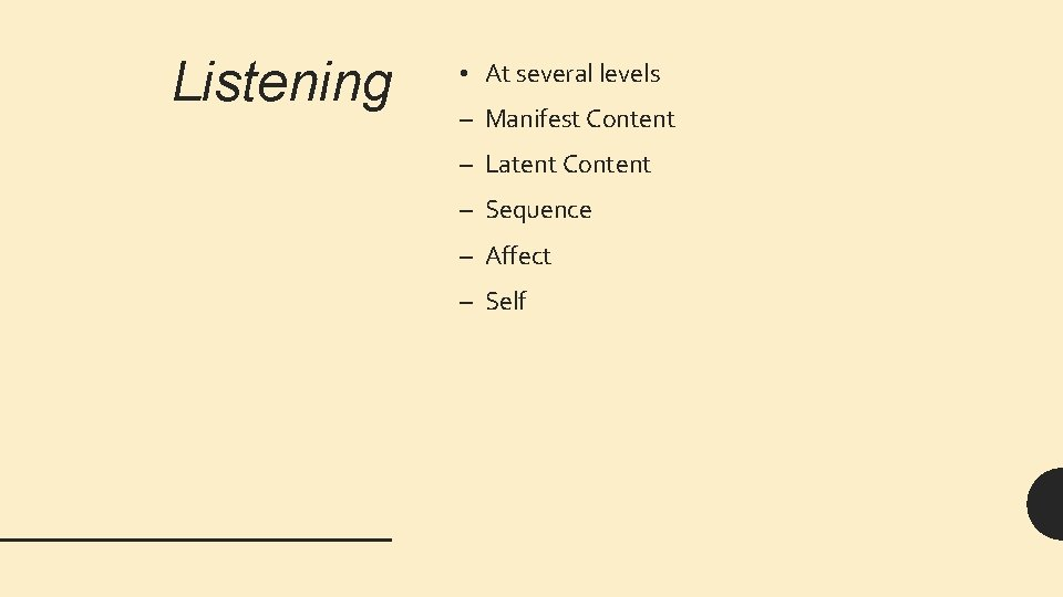 Listening • At several levels – Manifest Content – Latent Content – Sequence –