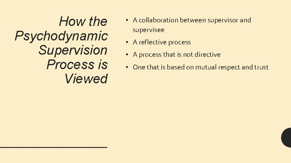 How the Psychodynamic Supervision Process is Viewed • A collaboration between supervisor and supervisee