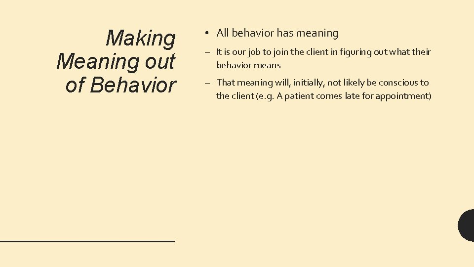Making Meaning out of Behavior • All behavior has meaning – It is our
