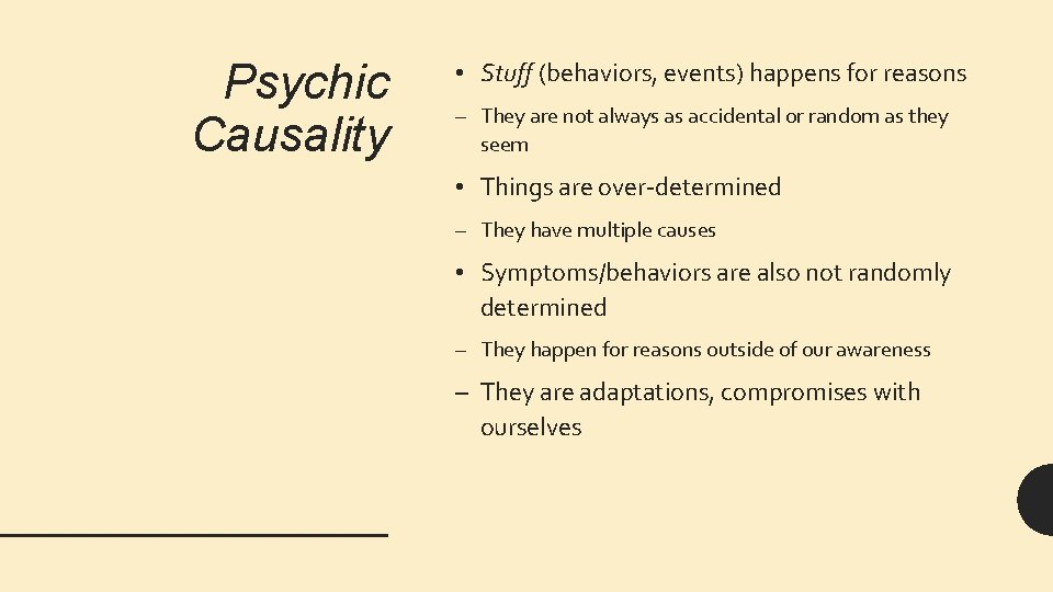 Psychic Causality • Stuff (behaviors, events) happens for reasons – They are not always