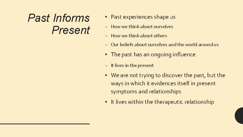 Past Informs Present • Past experiences shape us – How we think about ourselves
