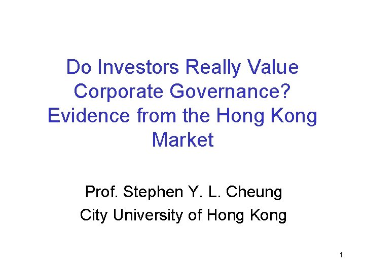 Do Investors Really Value Corporate Governance? Evidence from the Hong Kong Market Prof. Stephen