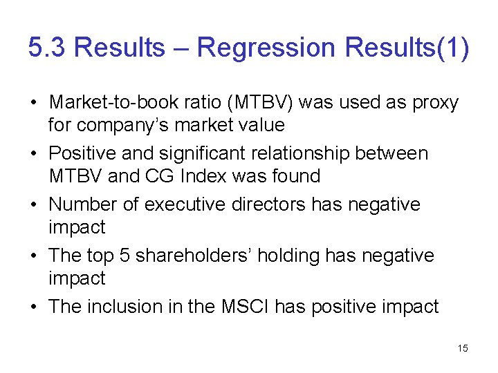 5. 3 Results – Regression Results(1) • Market-to-book ratio (MTBV) was used as proxy