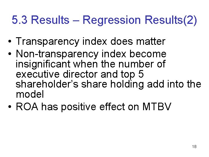 5. 3 Results – Regression Results(2) • Transparency index does matter • Non-transparency index