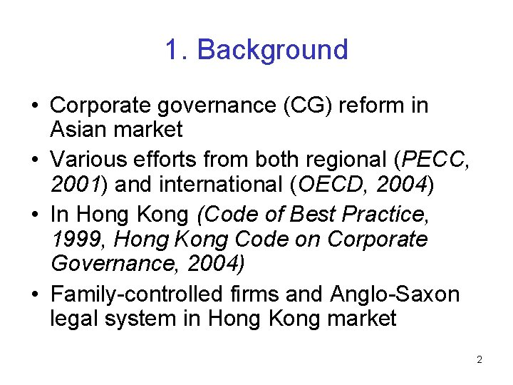 1. Background • Corporate governance (CG) reform in Asian market • Various efforts from