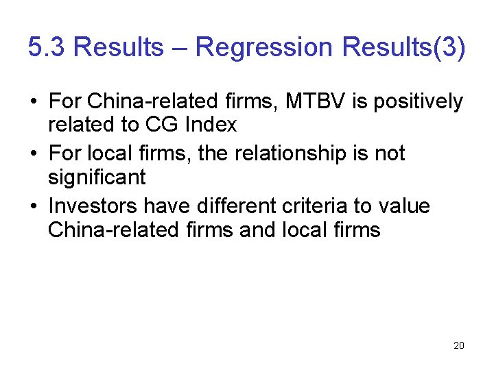 5. 3 Results – Regression Results(3) • For China-related firms, MTBV is positively related