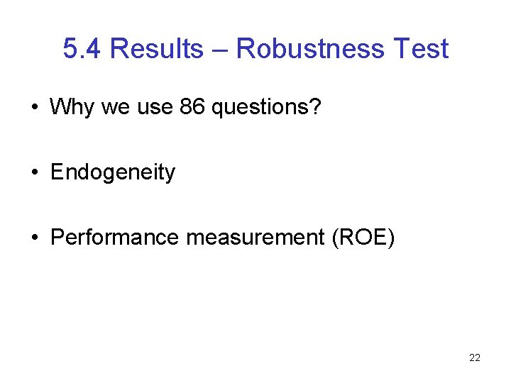 5. 4 Results – Robustness Test • Why we use 86 questions? • Endogeneity